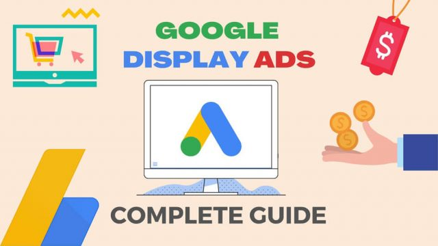 Google Display Ads Complete Guide